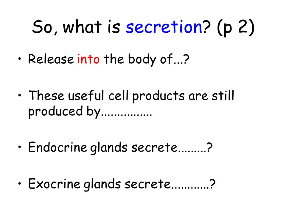 So, what is secretion (p 2)