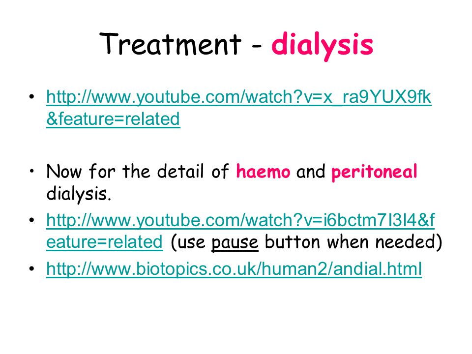 Treatment - dialysis http://www.youtube.com/watch v=x_ra9YUX9fk&feature=related. Now for the detail of haemo and peritoneal dialysis.