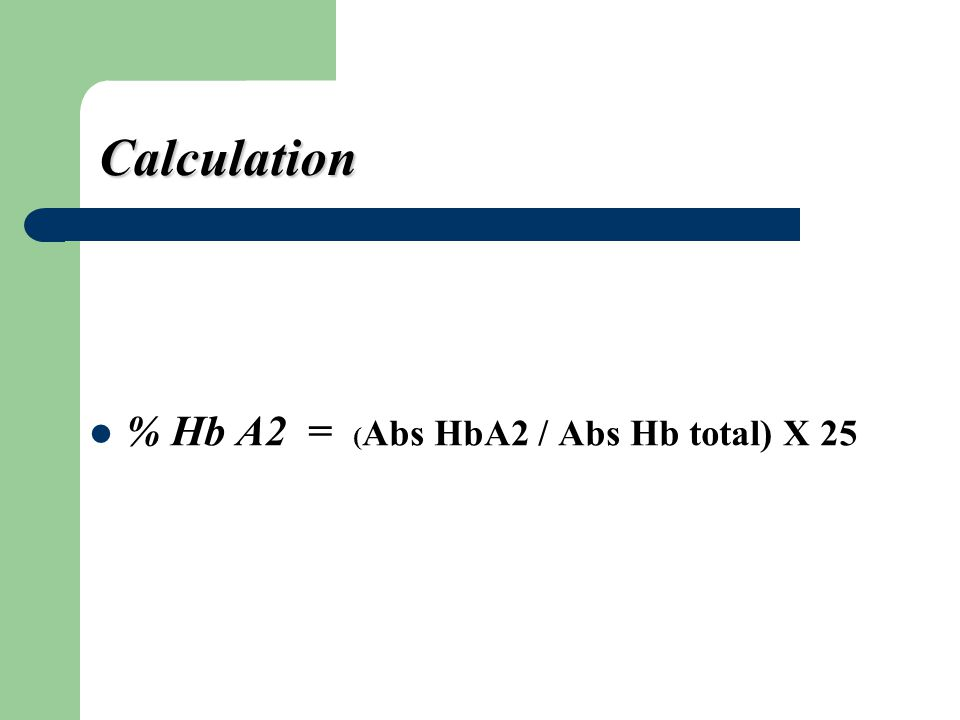 Calculation % Hb A2 = (Abs HbA2 / Abs Hb total) X 25