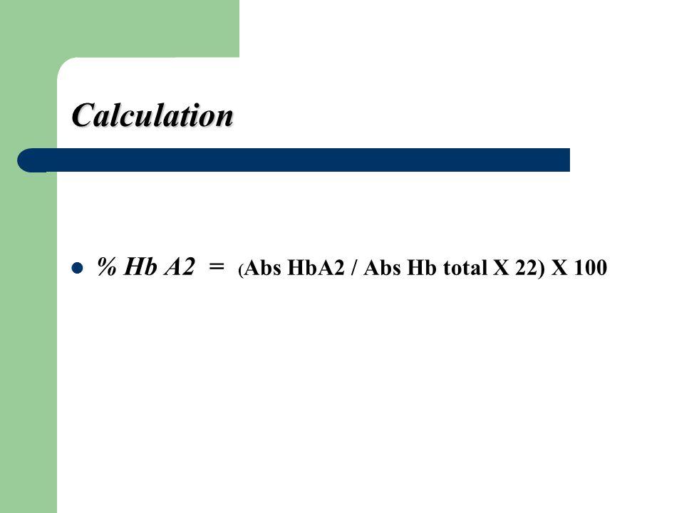 Calculation % Hb A2 = (Abs HbA2 / Abs Hb total X 22) X 100