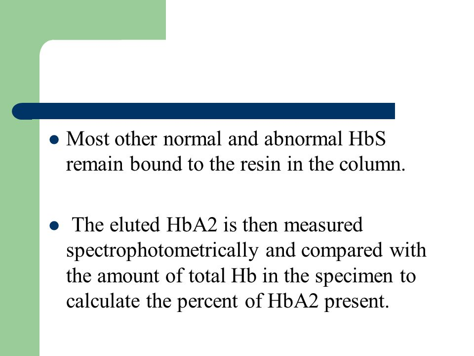 Most other normal and abnormal HbS remain bound to the resin in the column.