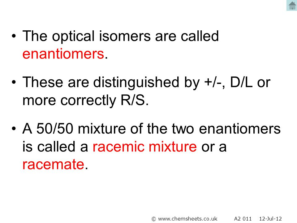 The optical isomers are called enantiomers.