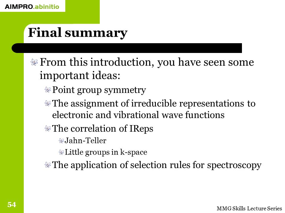 Final summary From this introduction, you have seen some important ideas: Point group symmetry.