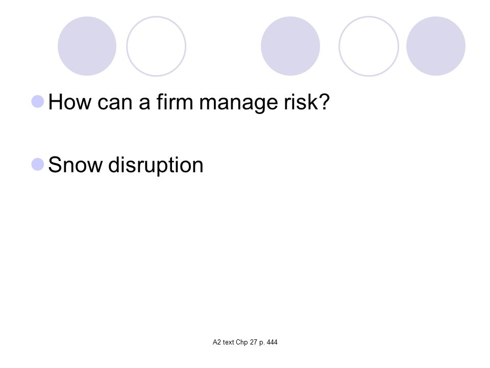 How can a firm manage risk Snow disruption