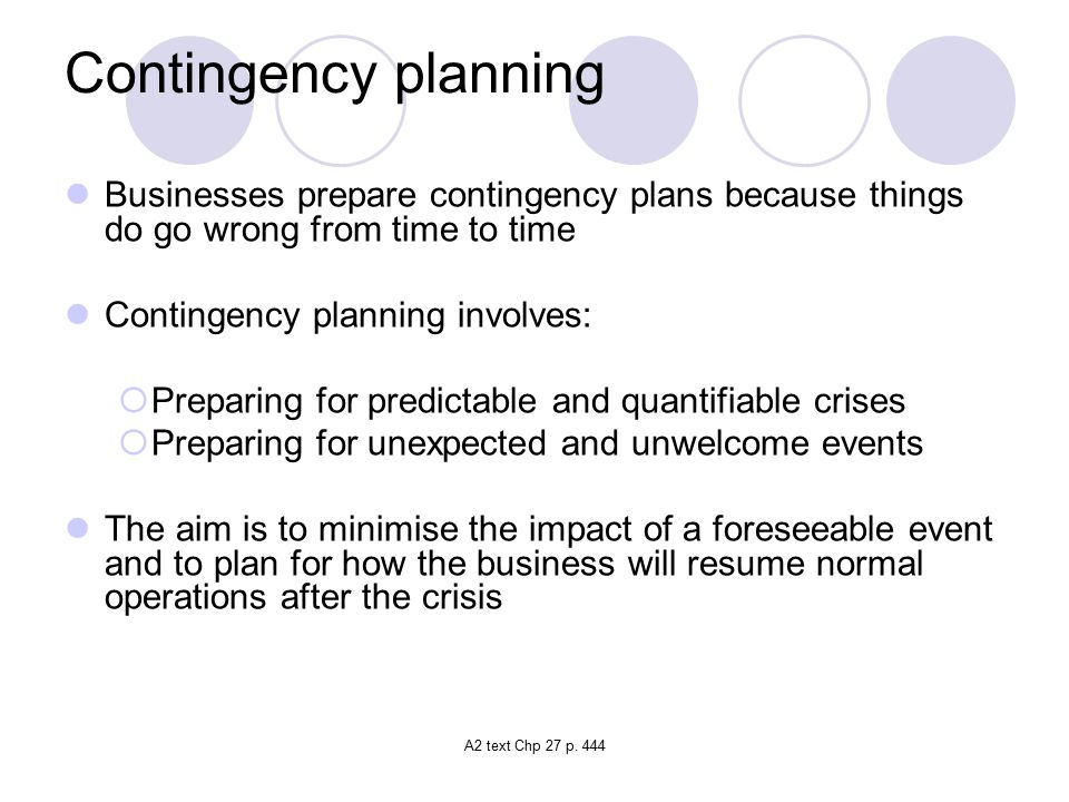 Contingency planning Businesses prepare contingency plans because things do go wrong from time to time.