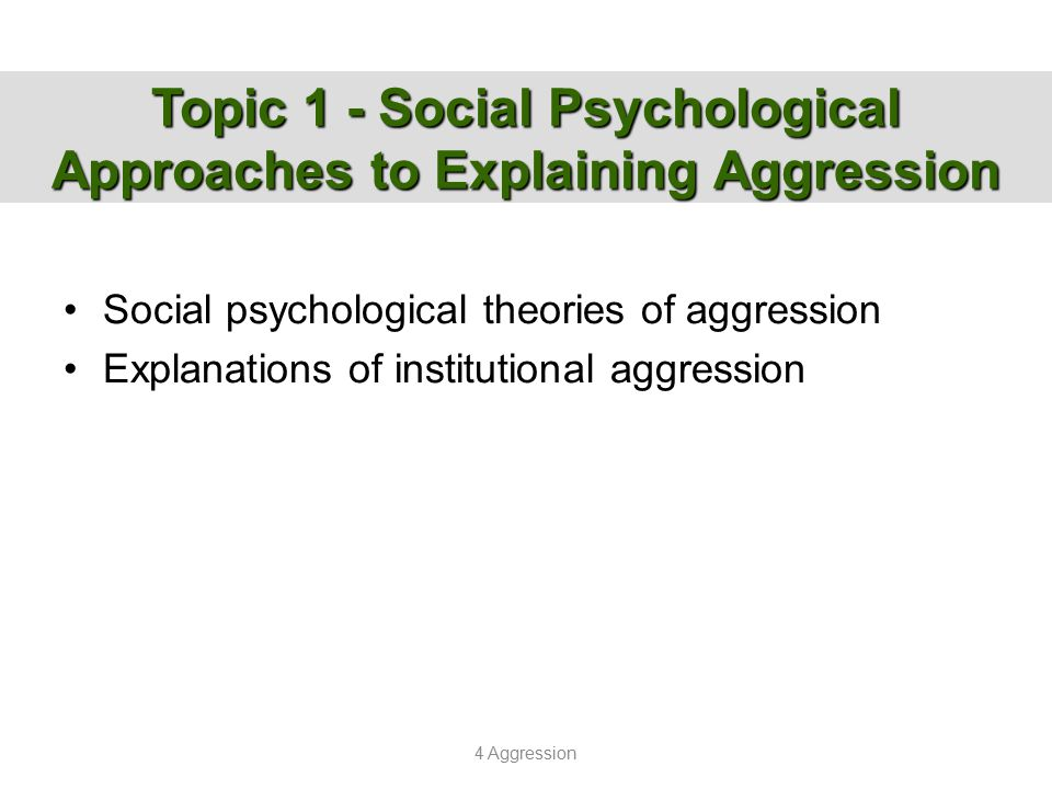 Topic 1 - Social Psychological Approaches to Explaining Aggression