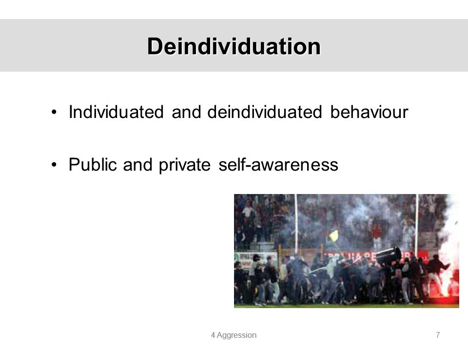 Deindividuation Individuated and deindividuated behaviour