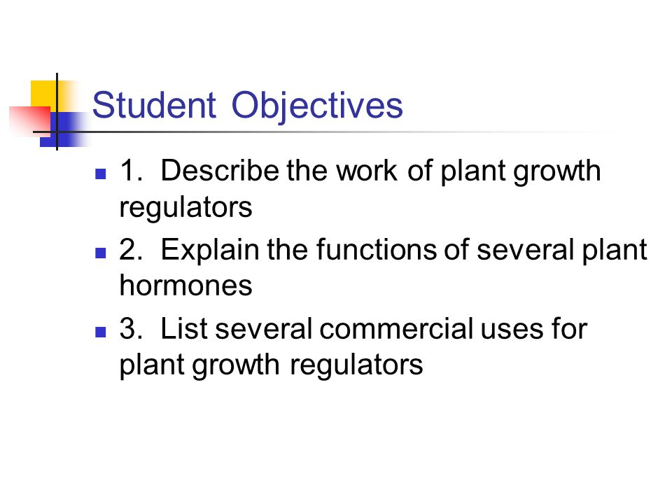 Student Objectives 1. Describe the work of plant growth regulators