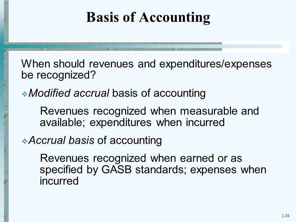 Basis of Accounting When should revenues and expenditures/expenses be recognized Modified accrual basis of accounting.
