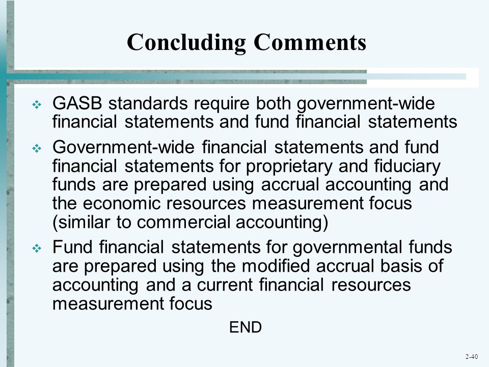 Concluding Comments GASB standards require both government-wide financial statements and fund financial statements.