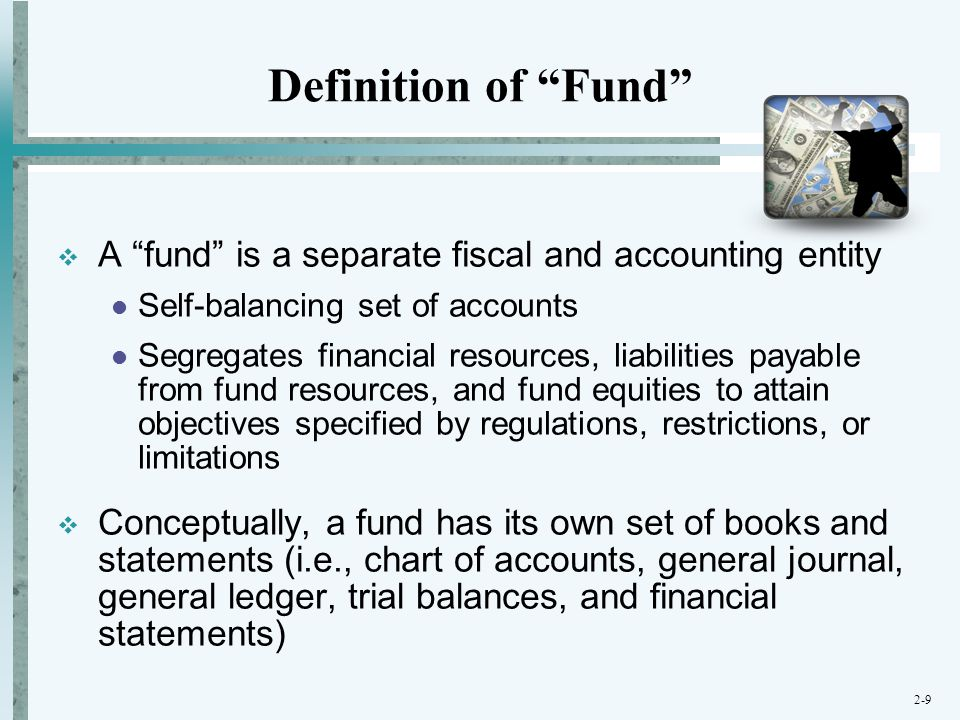 Definition of Fund A fund is a separate fiscal and accounting entity. Self-balancing set of accounts.