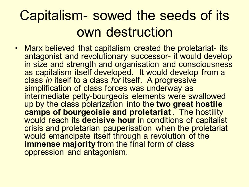 Capitalism- sowed the seeds of its own destruction