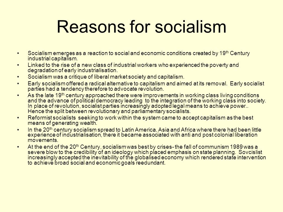 Reasons for socialism Socialism emerges as a reaction to social and economic conditions created by 19th Century industrial capitalism.