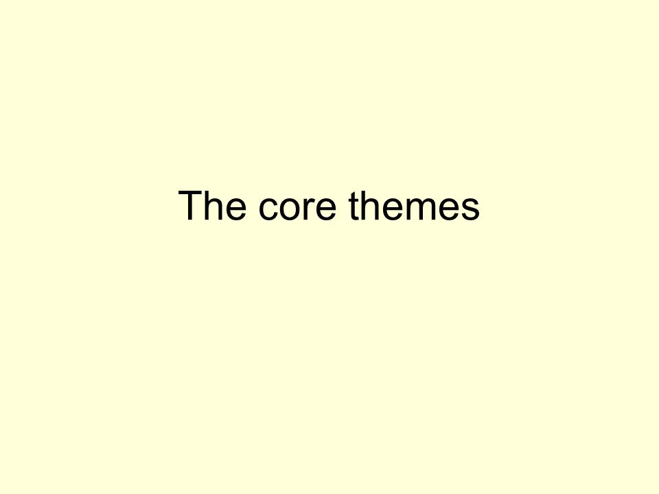 The core themes