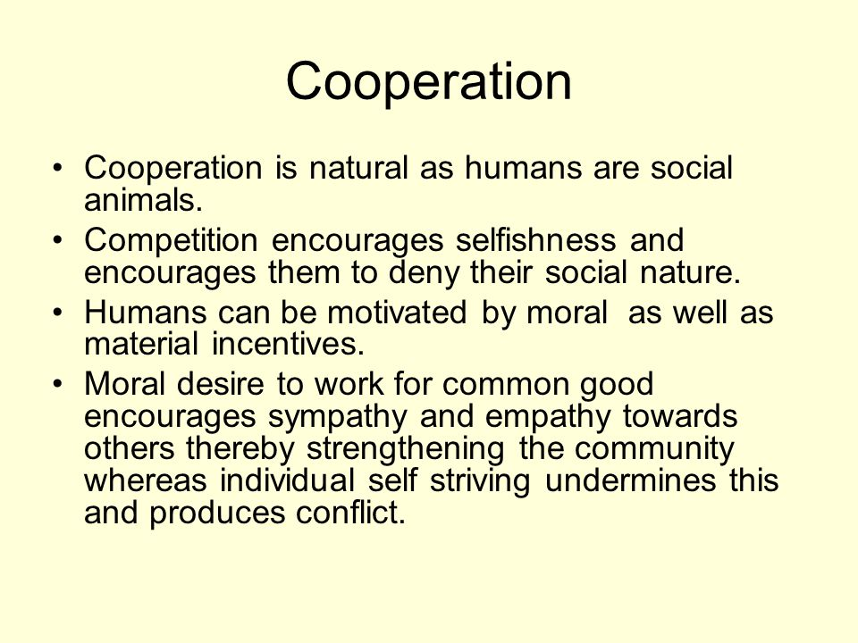 Cooperation Cooperation is natural as humans are social animals.