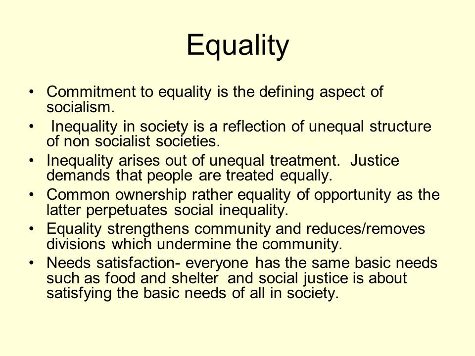 Equality Commitment to equality is the defining aspect of socialism.