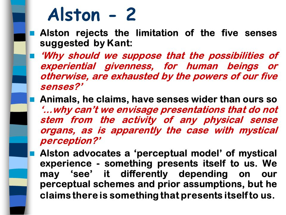 Alston - 2 Alston rejects the limitation of the five senses suggested by Kant: