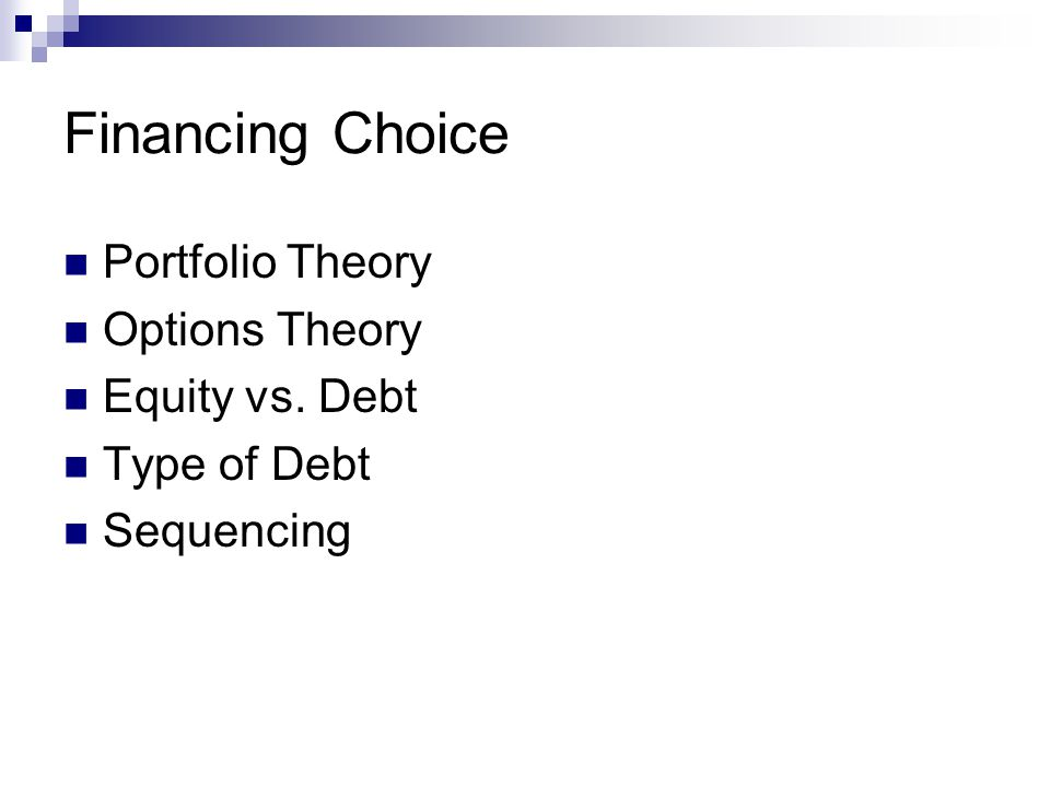 Financing Choice Portfolio Theory Options Theory Equity vs. Debt