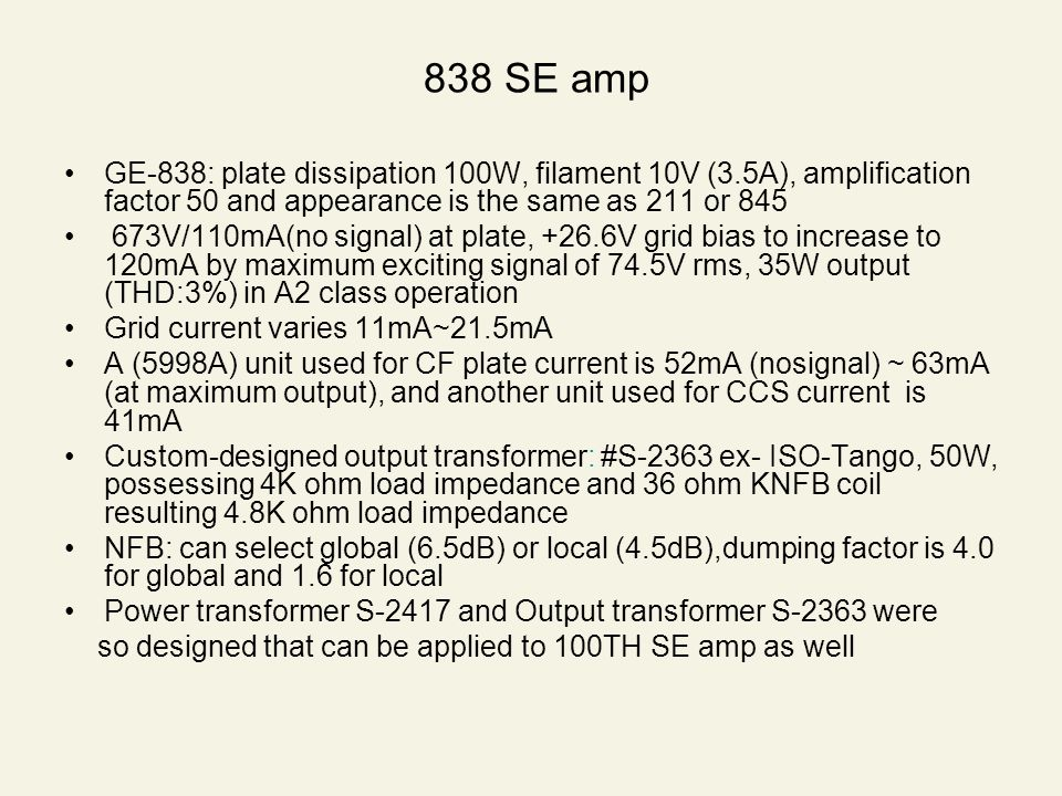 838 SE amp GE-838: plate dissipation 100W, filament 10V (3.5A), amplification factor 50 and appearance is the same as 211 or 845.