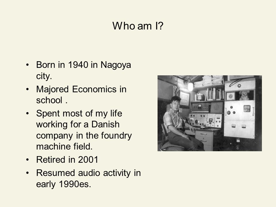Who am I Born in 1940 in Nagoya city. Majored Economics in school .