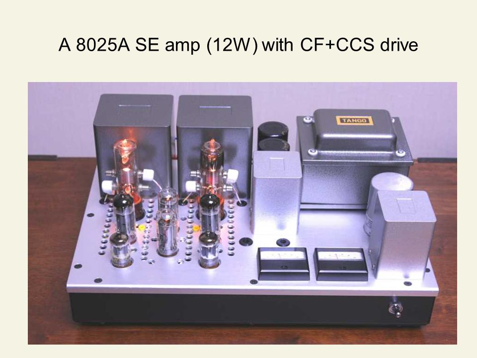 A 8025A SE amp (12W) with CF+CCS drive
