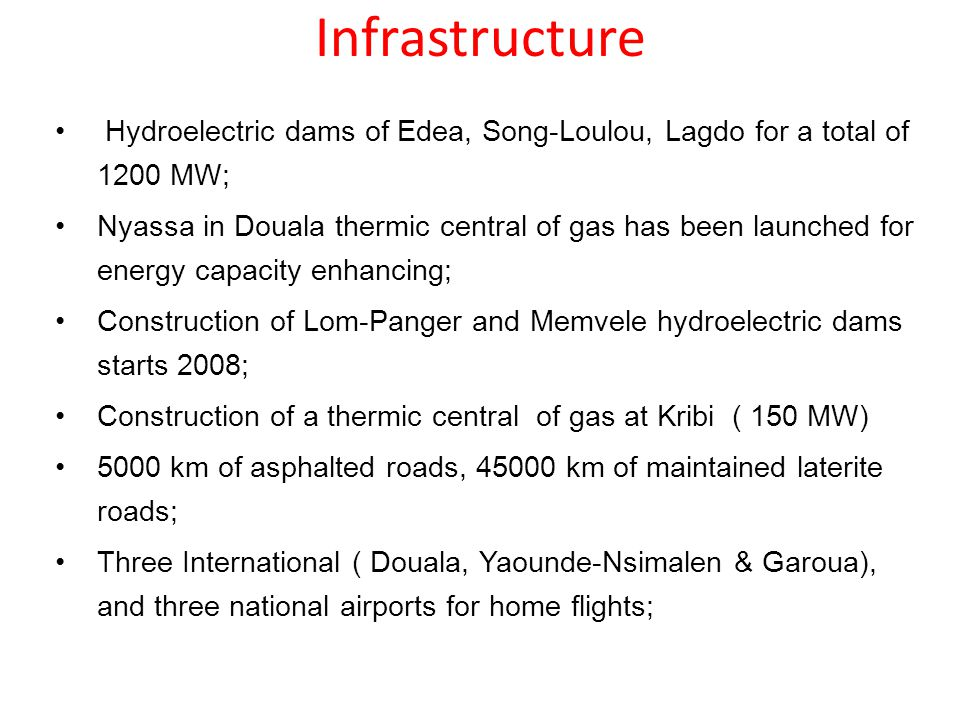 Infrastructure Hydroelectric dams of Edea, Song-Loulou, Lagdo for a total of 1200 MW;