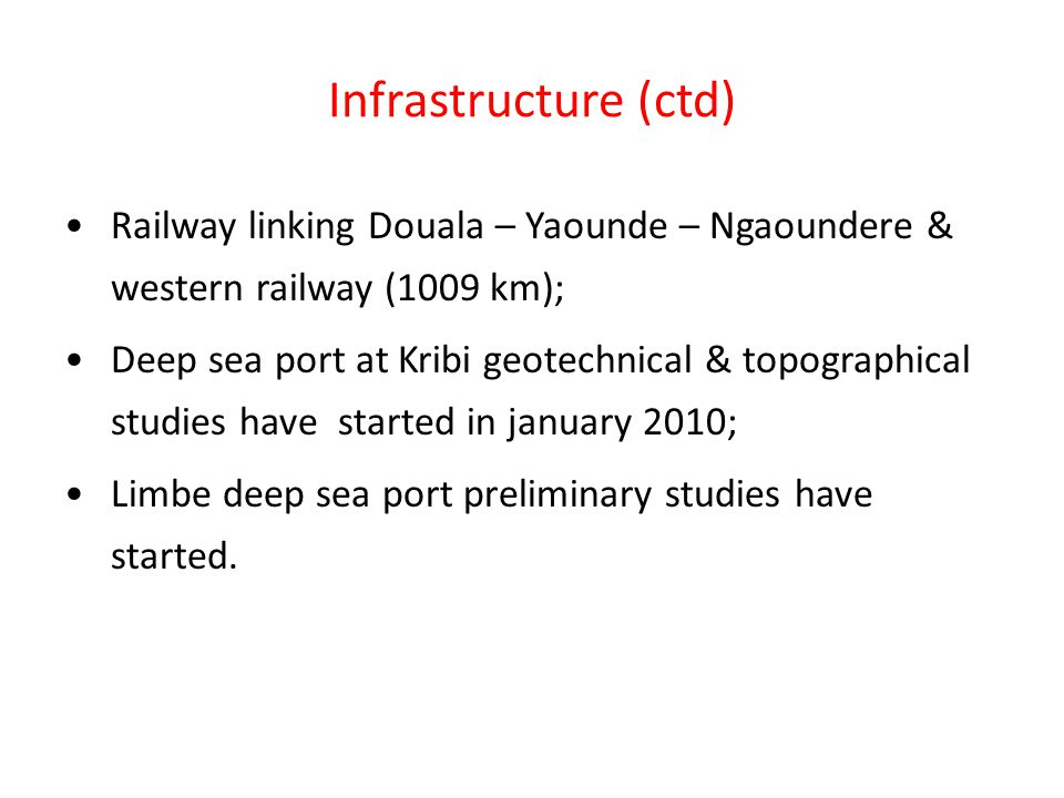 Infrastructure (ctd) Railway linking Douala – Yaounde – Ngaoundere & western railway (1009 km);