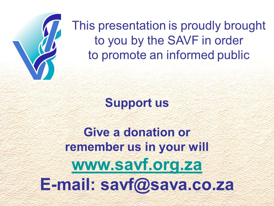 This presentation is proudly brought to you by the SAVF in order