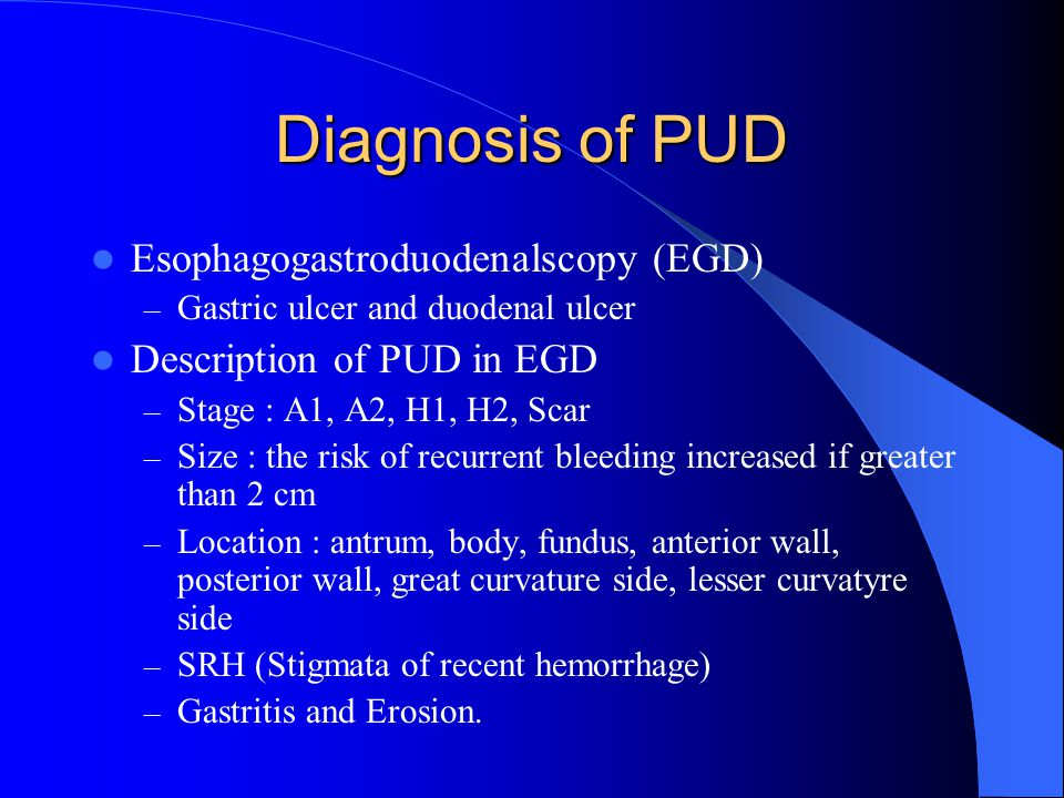 Diagnosis of PUD Esophagogastroduodenalscopy (EGD)