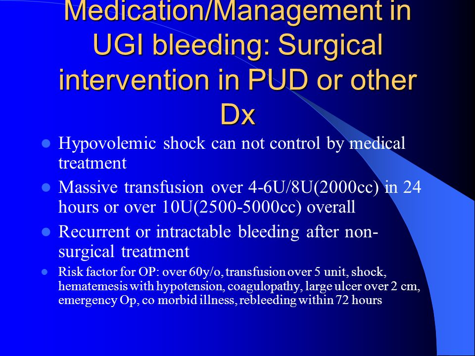 Medication/Management in UGI bleeding: Surgical intervention in PUD or other Dx