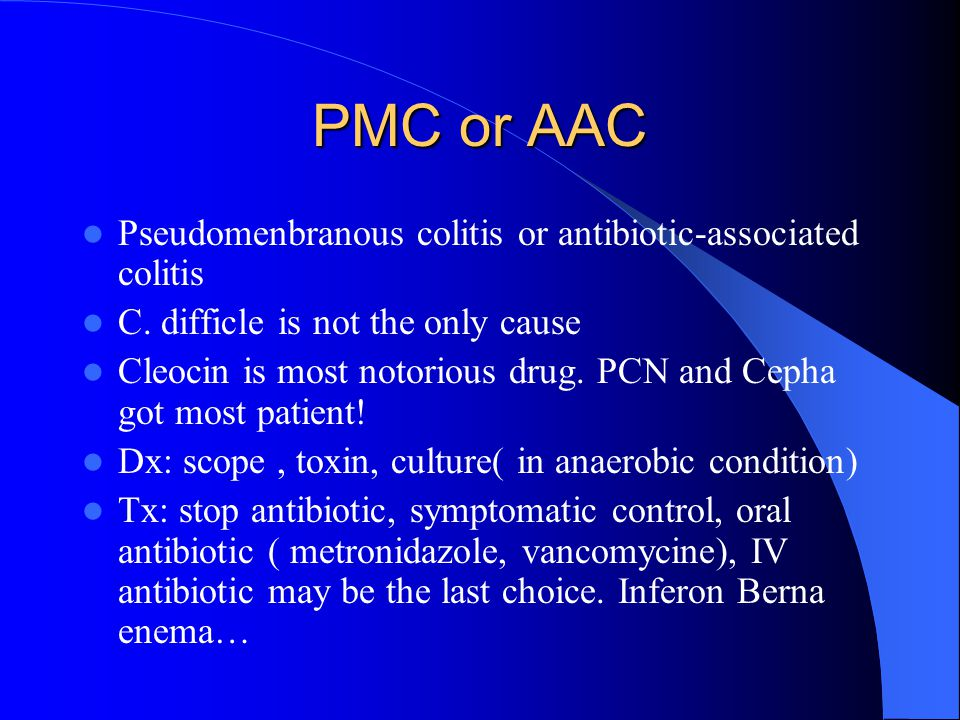 PMC or AAC Pseudomenbranous colitis or antibiotic-associated colitis