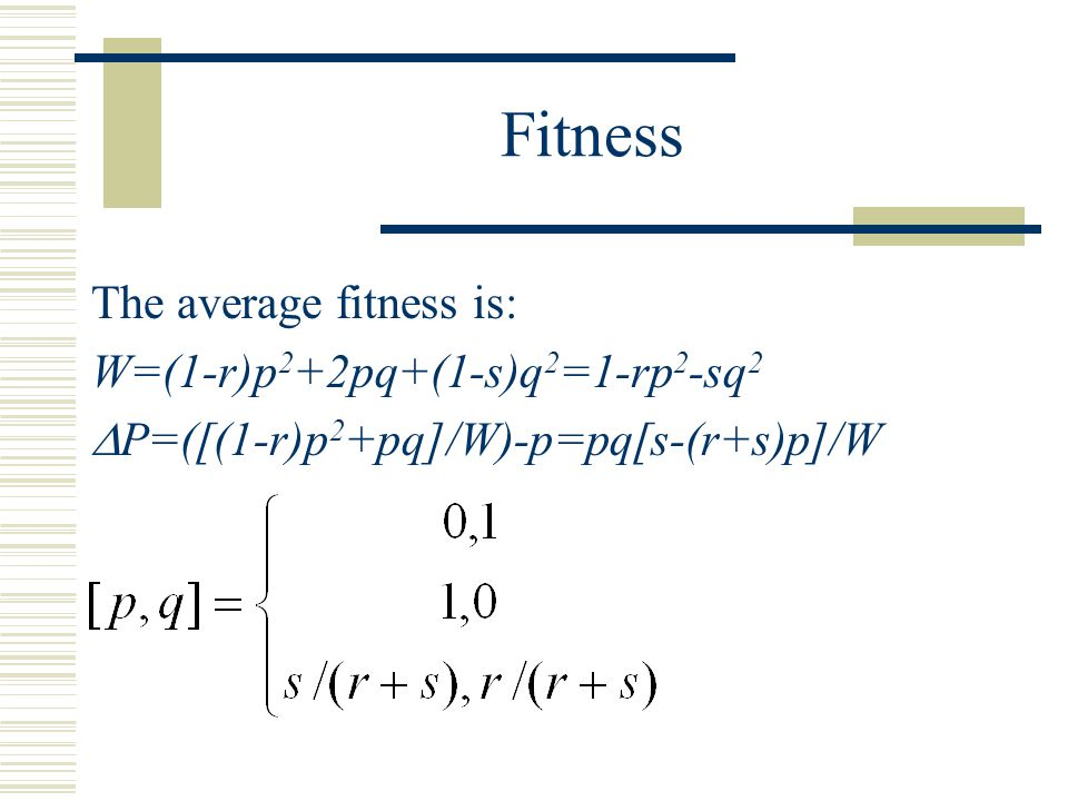 Fitness The average fitness is: W=(1-r)p2+2pq+(1-s)q2=1-rp2-sq2