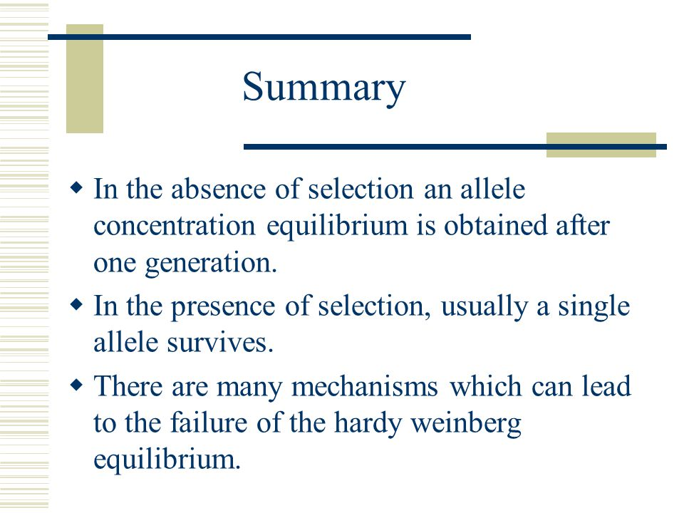 Summary In the absence of selection an allele concentration equilibrium is obtained after one generation.