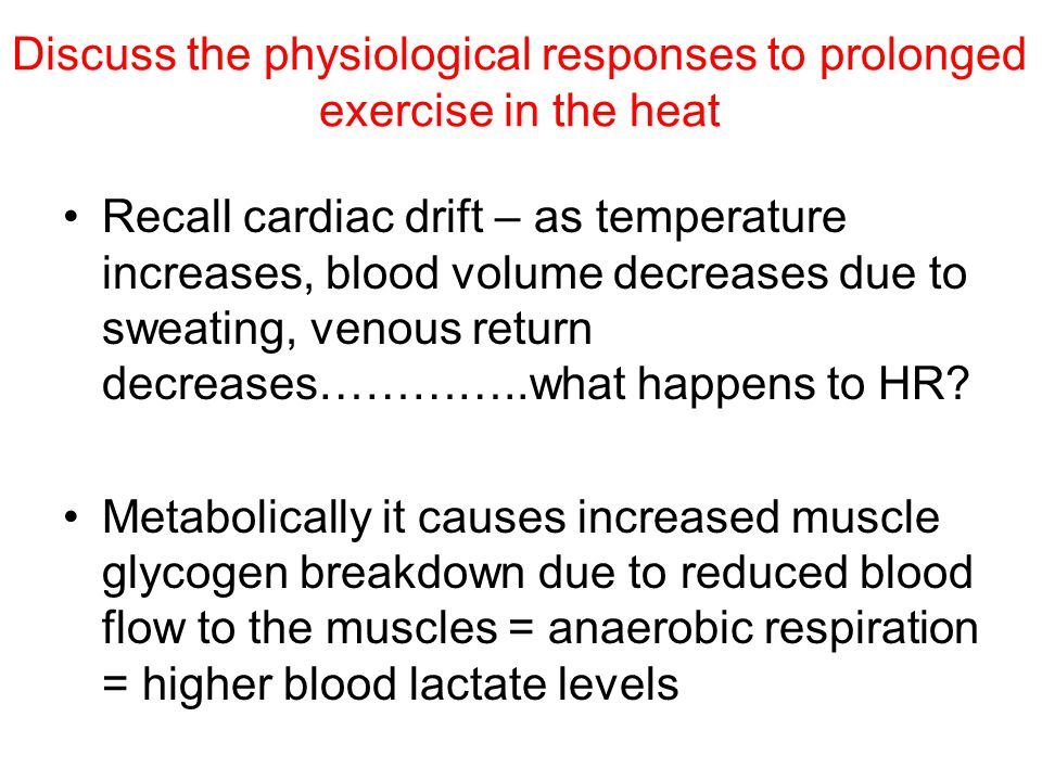 Discuss the physiological responses to prolonged exercise in the heat
