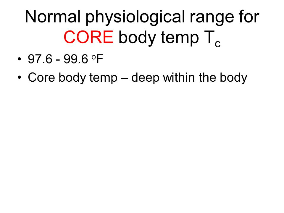 Normal physiological range for CORE body temp Tc