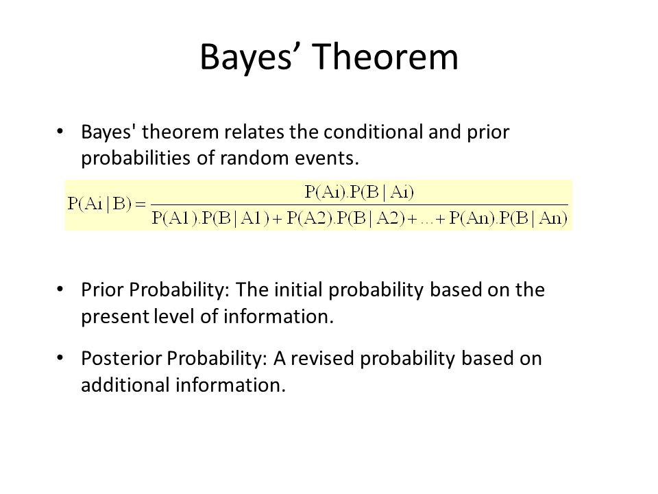 Bayes' Theorem Bayes theorem relates the conditional and prior probabilities of random events.