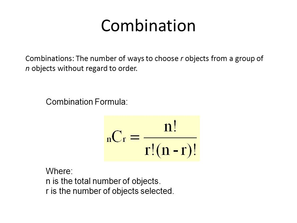 Combination Combinations: The number of ways to choose r objects from a group of n objects without regard to order.