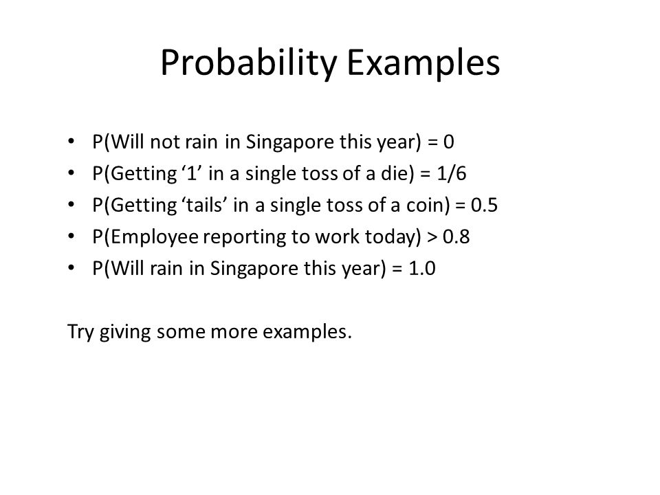 Probability Examples P(Will not rain in Singapore this year) = 0