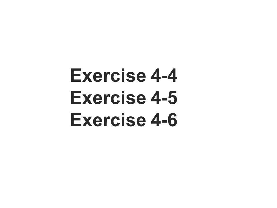 Exercise 4-4 Exercise 4-5 Exercise 4-6