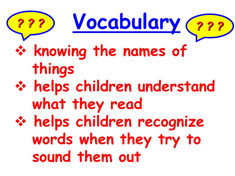Vocabulary knowing the names of things helps children understand