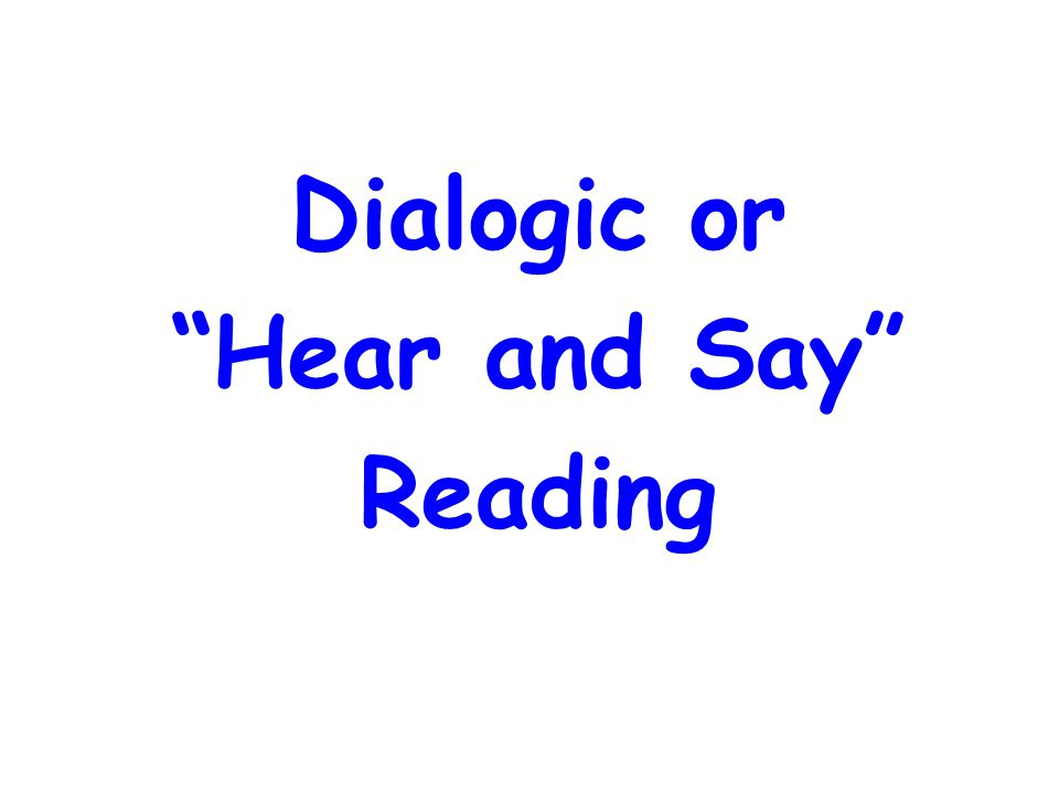 Dialogic or Hear and Say Reading