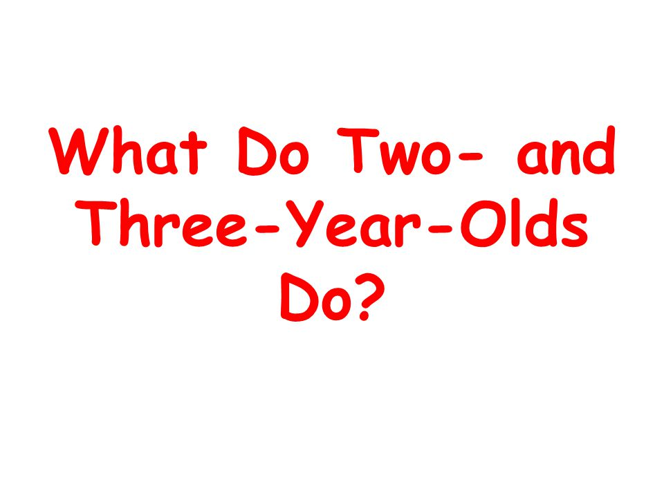 What Do Two- and Three-Year-Olds Do