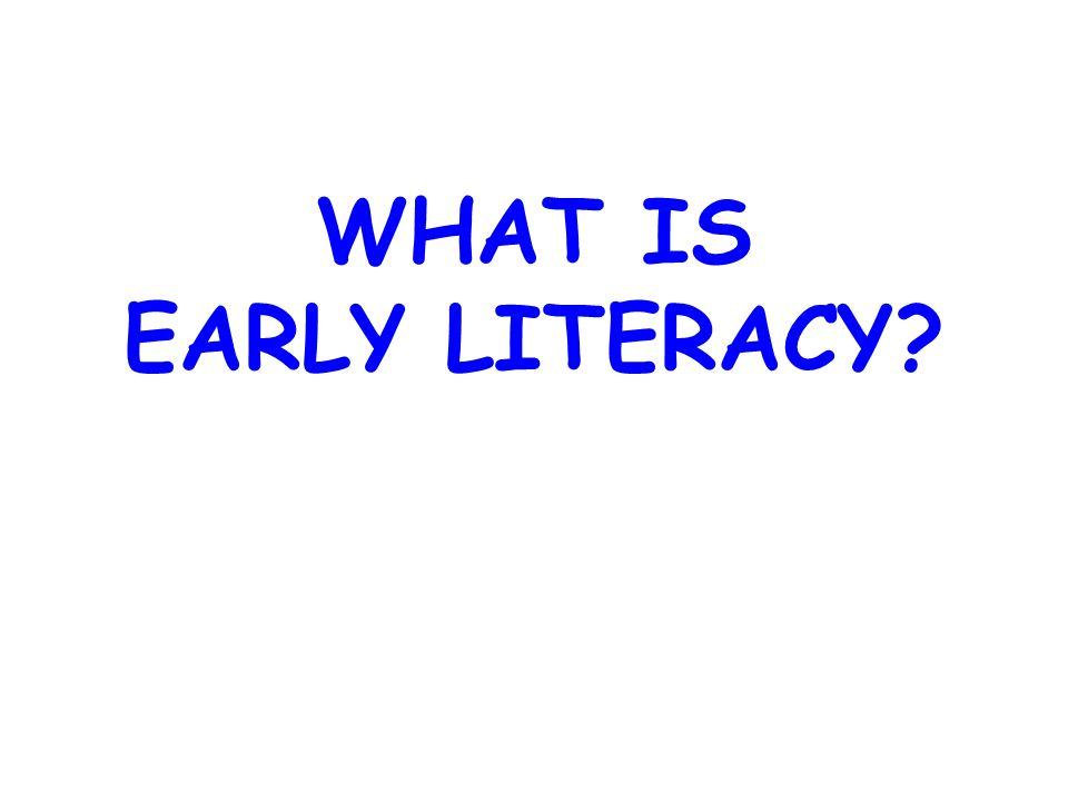 WHAT IS EARLY LITERACY WHAT IS EARLY LITERACY