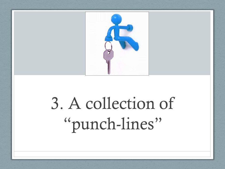 3. A collection of punch-lines