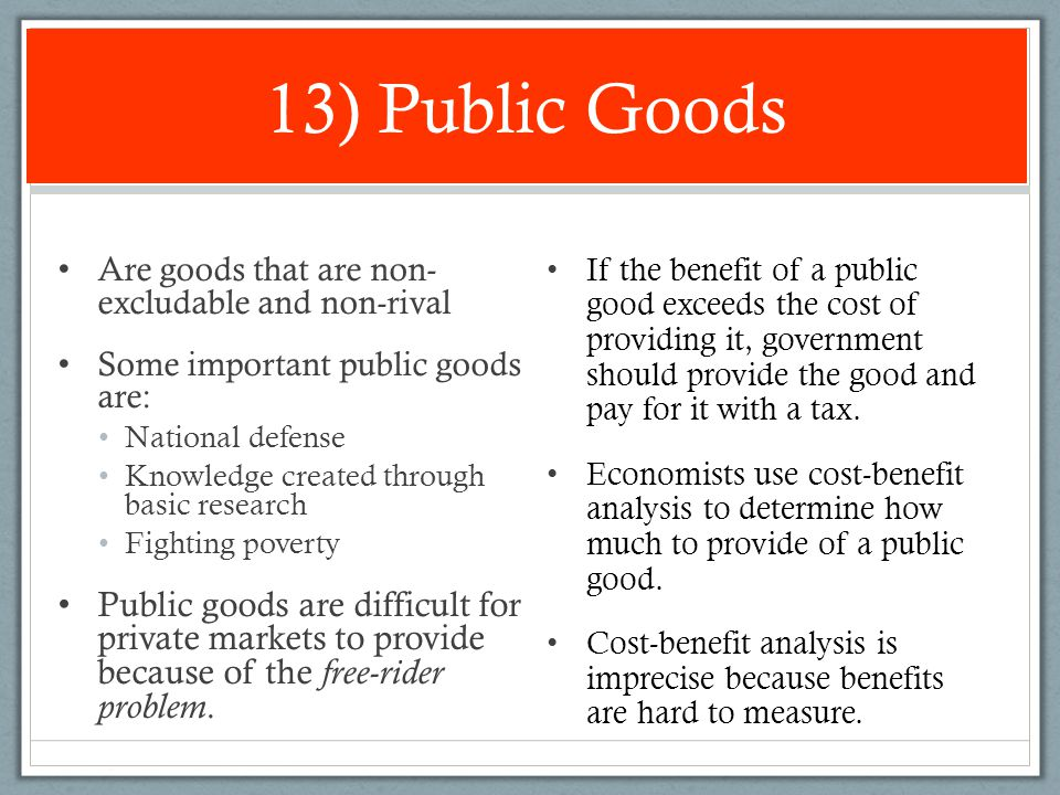13) Public Goods Are goods that are non- excludable and non-rival. Some important public goods are: