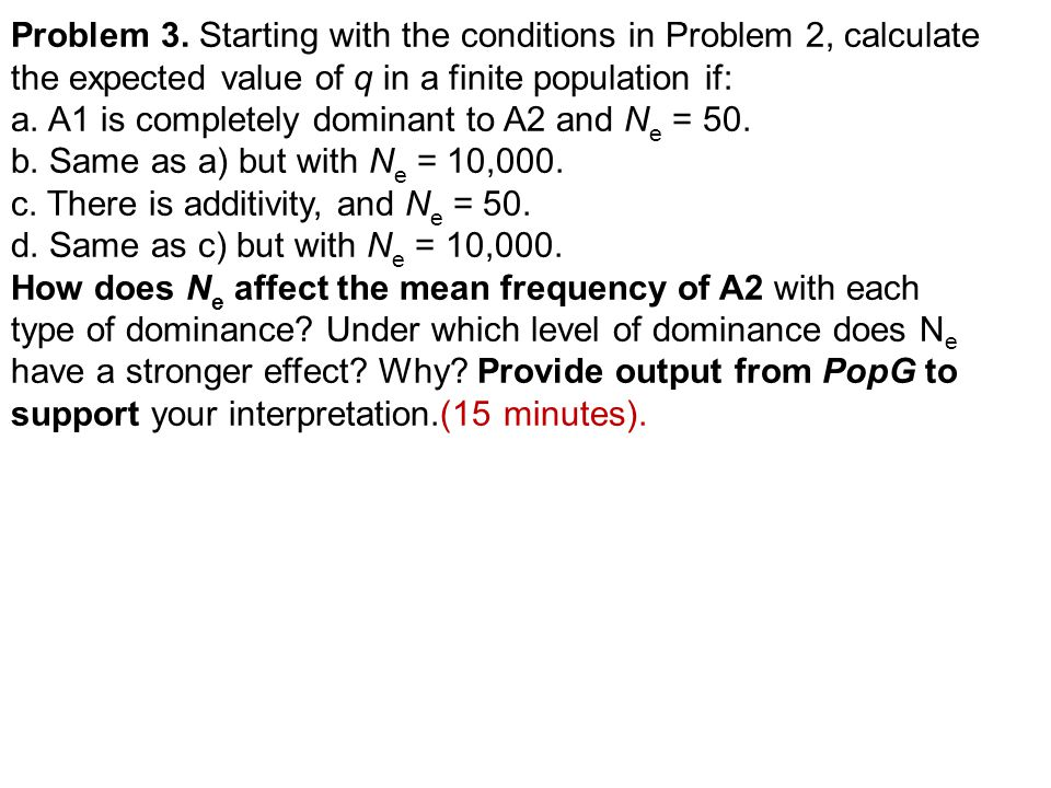 Problem 3. Starting with the conditions in Problem 2, calculate the expected value of q in a finite population if: