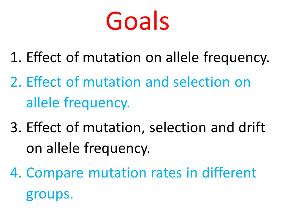Goals Effect of mutation on allele frequency.