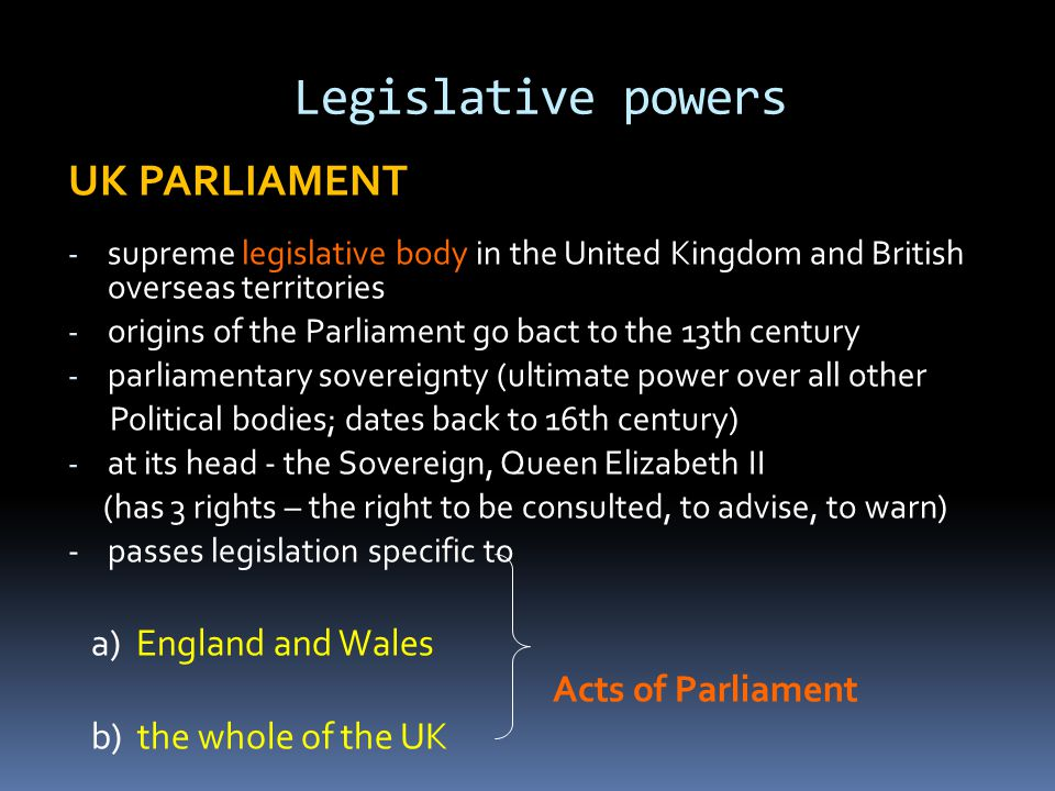 Legislative powers UK PARLIAMENT a) England and Wales