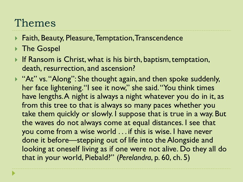 Themes Faith, Beauty, Pleasure, Temptation, Transcendence The Gospel