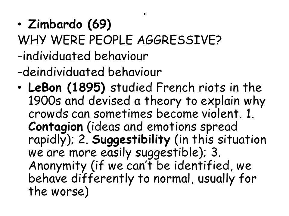 . Zimbardo (69) WHY WERE PEOPLE AGGRESSIVE -individuated behaviour